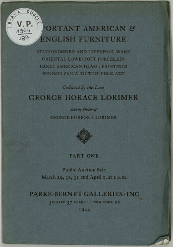 Important American and English furniture … collected by the late George Horace Lorimer [...]. Part 1 : [vente du 29 mars au 1er avril 1944]