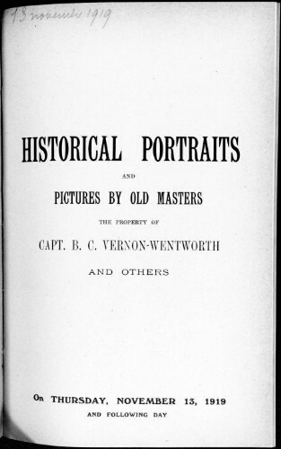 Catalogue of historical portraits and pictures by old masters the property of Capt. B. C. Vernon-Wentworth [...] : [vente du 13 novembre 1919]