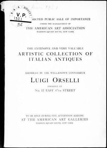 The extensive and very valuable artistic collection of Italian antiques, assembled by the well-known connoiseur Luigi Orselli : [vente du 15 au 19 février 1921]