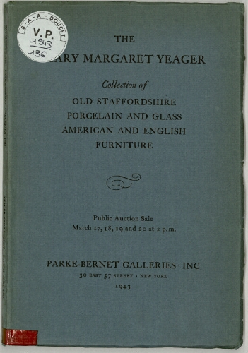 Mary Margaret Yeager collection of old Staffordshire porcelain and glass [...] : [vente du 17 au 20 mars 1943]