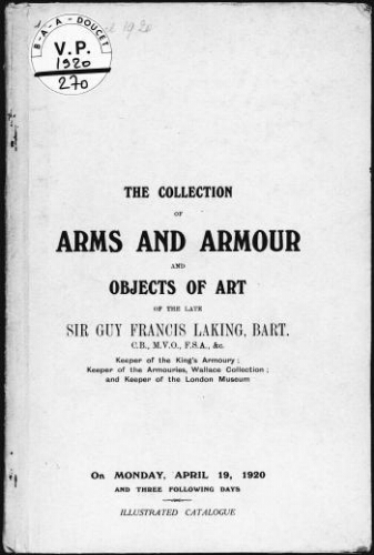 The collection of arms and armour and objects of art of the late Sir Guy Francis Laking, Bart. [...] : [vente du 19 au 22 avril 1920]