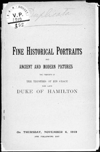 Fine historical portraits and ancient and modern pictures the property of the trustees of His Grace the Late Duke of Hamilton [...] : [vente des 6 et 7 novembre 1919]